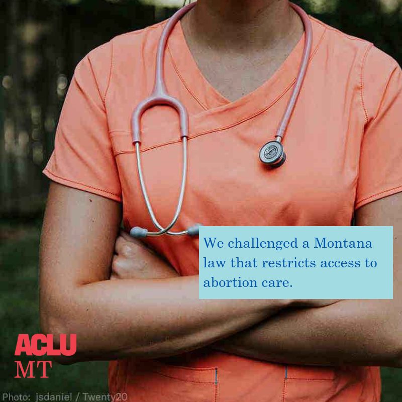 We challenged a Montana law that restricts access to abortion care.