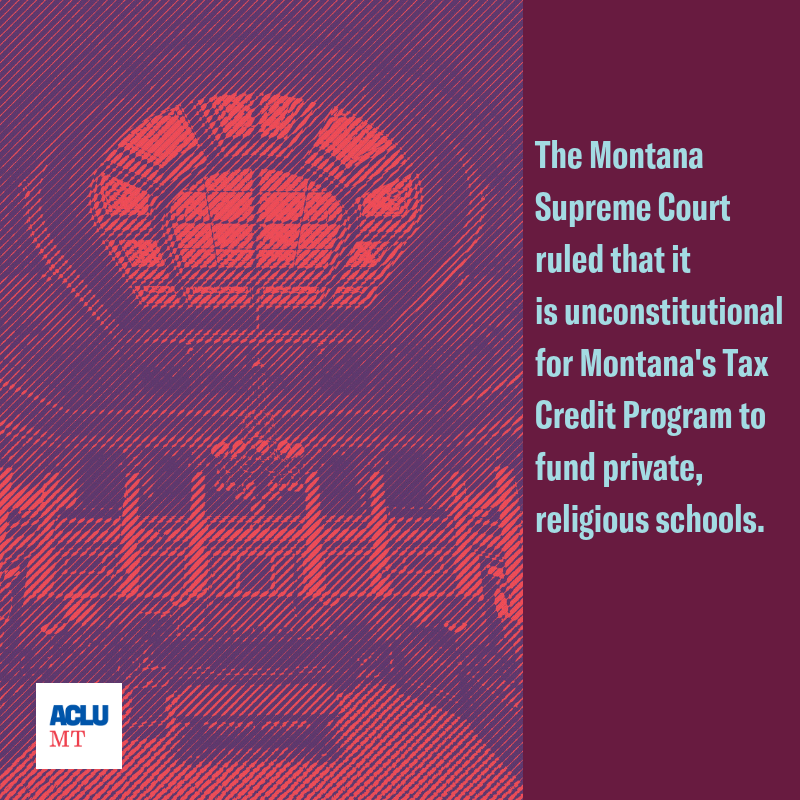 The Montana Supreme Court ruled on December 12, 2018 that it is unconstitutional for Montana's Tax Credit Program to fund private, religious schools.
